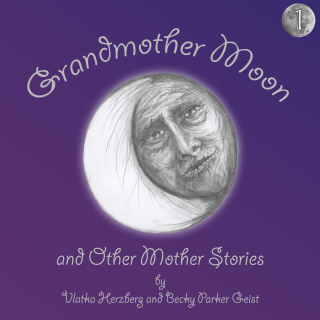 Grandmother Moon and Other Mother Stories: Book One by Vlatka Herzberg and Becky Parker Geist audiobook cover image
